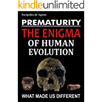 Prematurity: the enigma of human evolution