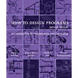 How to Design Programs, second edition: An Introduction to Programming and Computing (The MIT Press)