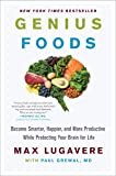 Genius Foods: Become Smarter, Happier, and More Productive While Protecting Your Brain for Life (Genius Living)