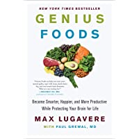 Genius Foods: Become Smarter, Happier, and More Productive, While Protecting Your Brain Health for Life