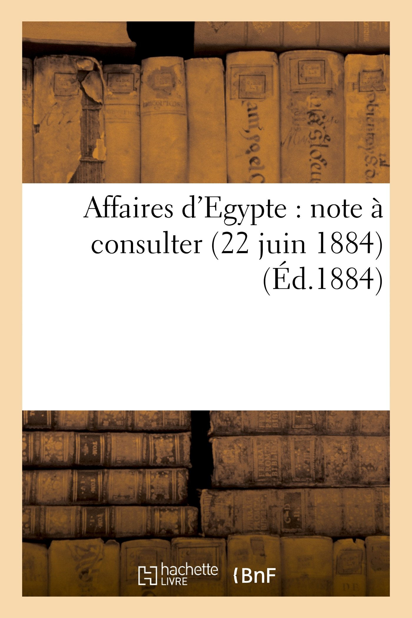 Affaires D'Egypte: Note a Consulter (22 Juin 1884) (Histoire) (French Edition) pdf