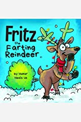 Fritz the Farting Reindeer: A Story About a Reindeer Who Farts (Farting Adventures Book 3) Kindle Edition