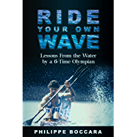 Ride Your Own Wave: Lessons From the Water by a 6-Time Olympian