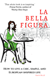 La Bella Figura: How to live a chic, simple, and European-inspired life (English Edition)