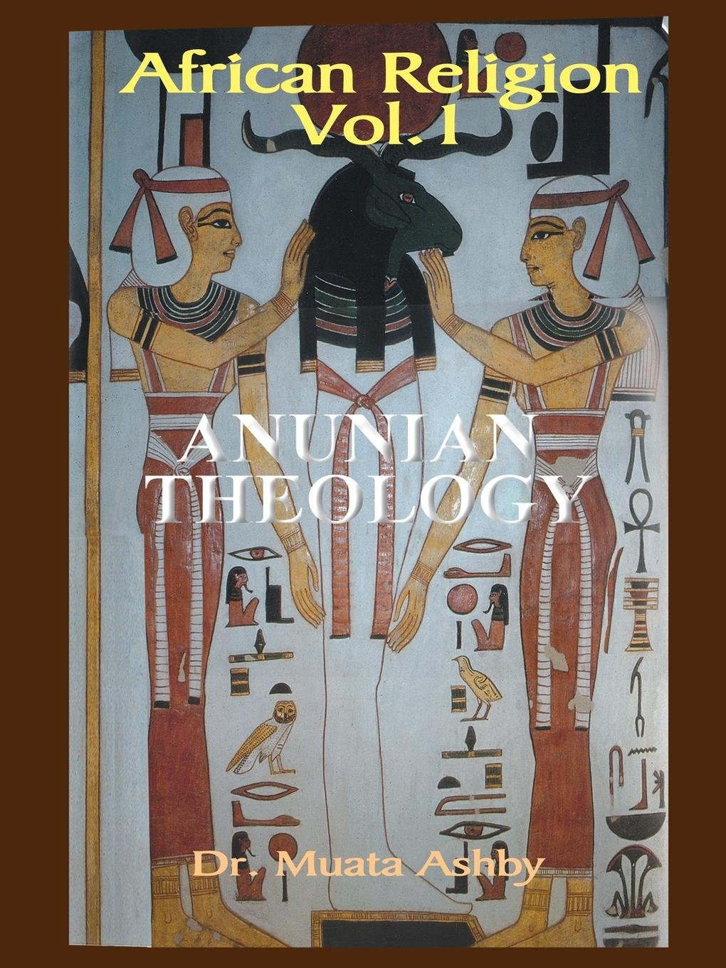 African Religion Vol. 1, Anunian Theology and the Philosophy of Ra