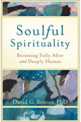 Soulful Spirituality: Becoming Fully Alive and Deeply Human Kindle Edition