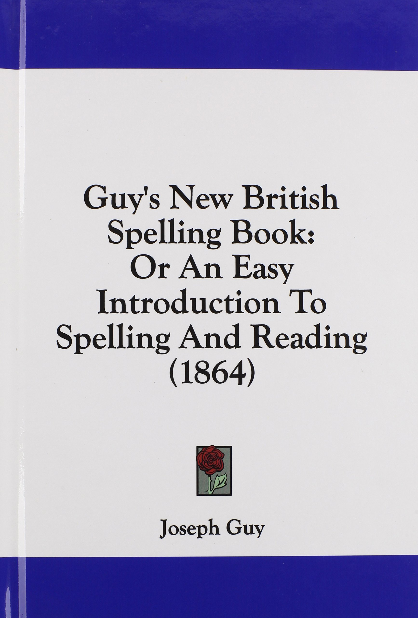 Guy's New British Spelling Book: Or An Easy Introduction To Spelling And Reading (1864) pdf