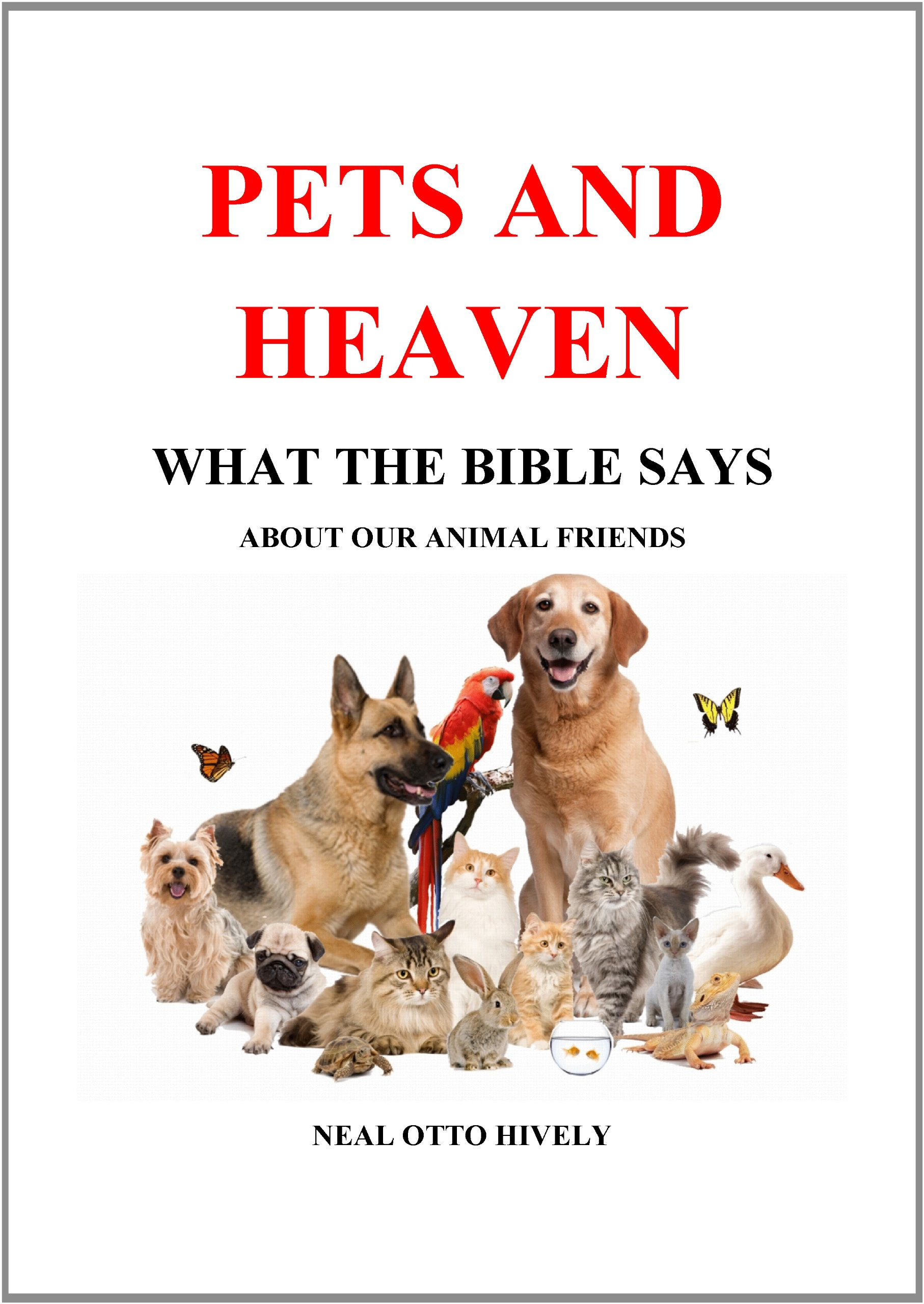 Pets and Heaven - What the Bible Says About Our Animal Friends: Neal O.  Hively: 9780982730805: Amazon.com: Books