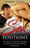 Sex Positions: The Ultimate Guide for Exploding Couple's Sex Life with The Top Sex Positions ( A Fully Illustrated Sex Book, Sex Positions Book, Sex Guide, Sex Positions for Couples)