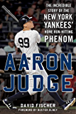 Aaron Judge: The Incredible Story of the New York Yankees' Home Run–Hitting Phenom