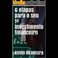 6 etapas para o seu 1º investimento financeiro