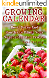 Growing Calendar: Best  Dates And Months to Plant Your Vegetables And Fruits