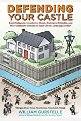 Defending Your Castle: Build Catapults, Crossbows, Moats, Bulletproof Shields, and More Defensive Devices to Fend Off the Invading Hordes Paperback
