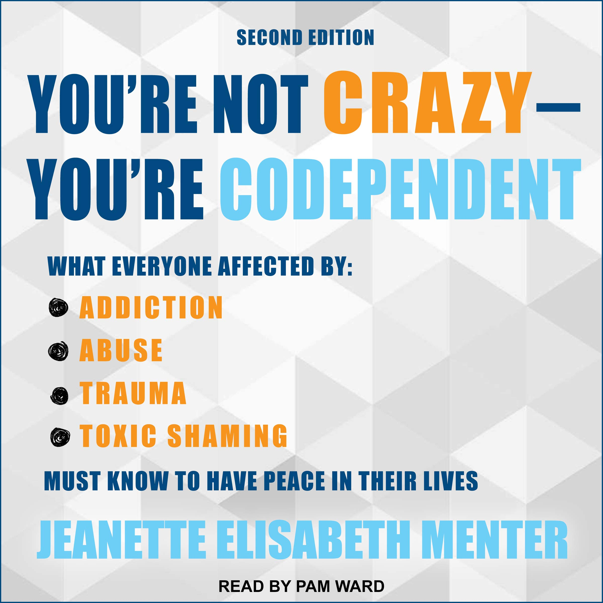 You're Not Crazy   You're Codependent  What Everyone Affected By Addiction Abuse Trauma Or Toxic Shaming Must Know To Have Peace In Their Lives