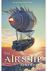 The Airship Also Rises (Take to the Skies Book 3) Kindle Edition