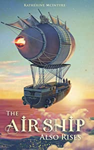 The Airship Also Rises (Take to the Skies Book 3)
