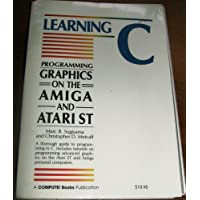 Learning C. Programming Graphics on the Amiga and Atari ST