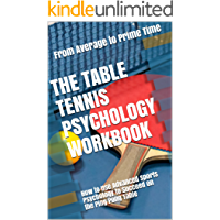 The Table Tennis Psychology Workbook: How to Use Advanced Sports Psychology to Succeed on the Ping Pong Table