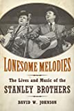 Lonesome Melodies: The Lives and Music of the Stanley Brothers (American Made Music Series)