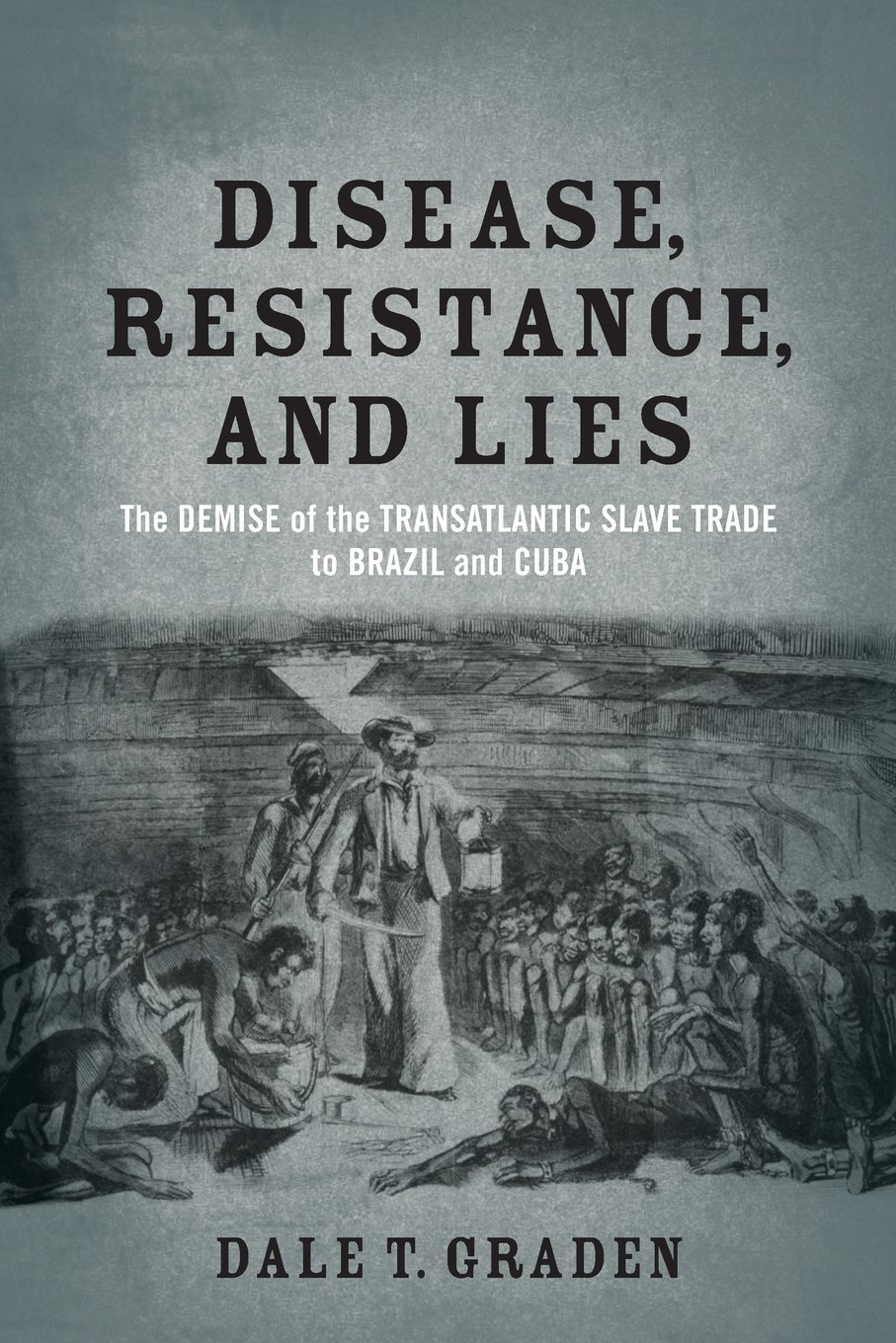 Disease, Resistance, and Lies: The Demise of the Transatlantic Slave Trade to Brazil and Cuba
