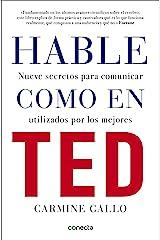 Hable como en TED: Nueve secretos para comunicar utilizados por los mejores (Spanish Edition) Kindle Edition