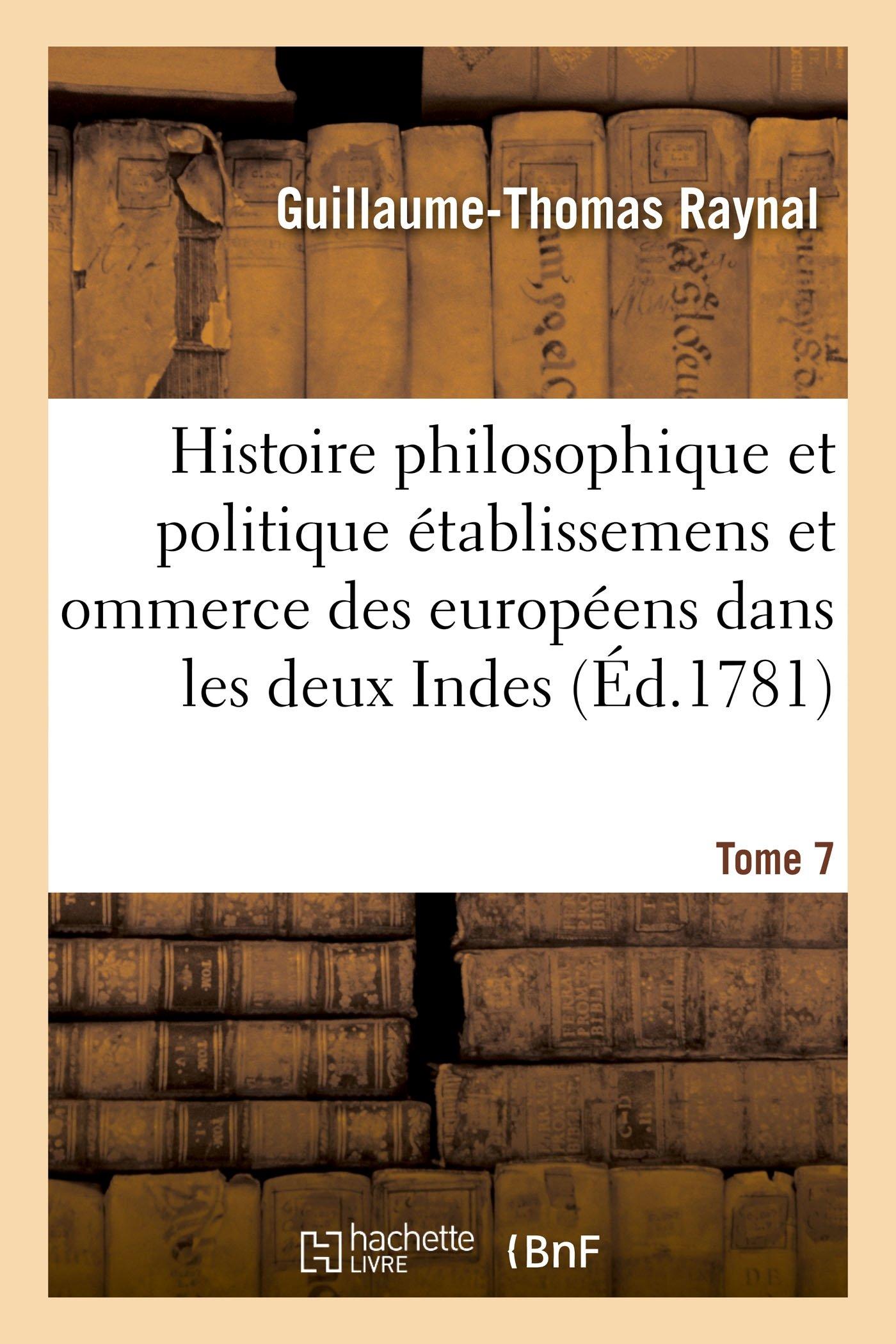 Download Histoire philosophique et politique des établissemens des européens dans les deux Indes. Tome 7 (Sciences Sociales) (French Edition) ebook