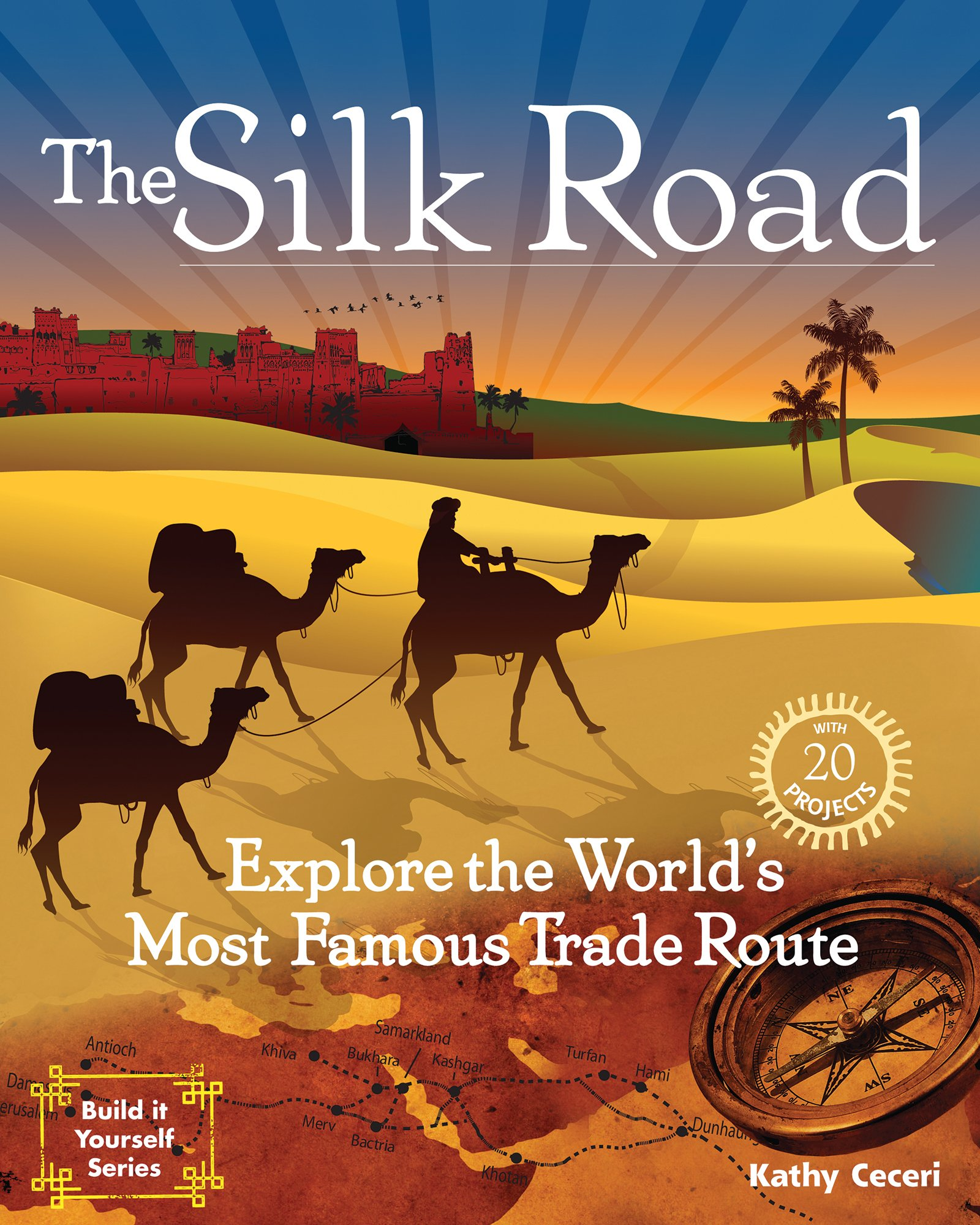 The Silk Road: Explore the World's Most Famous Trade Route with 20 Projects (Build It Yourself) by Nomad Press (Image #1)