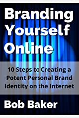 Branding Yourself Online: 10 Steps to Creating a Potent Personal Brand Identity on the Internet Kindle Edition