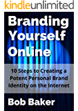 Branding Yourself Online: 10 Steps to Creating a Potent Personal Brand Identity on the Internet (English Edition)