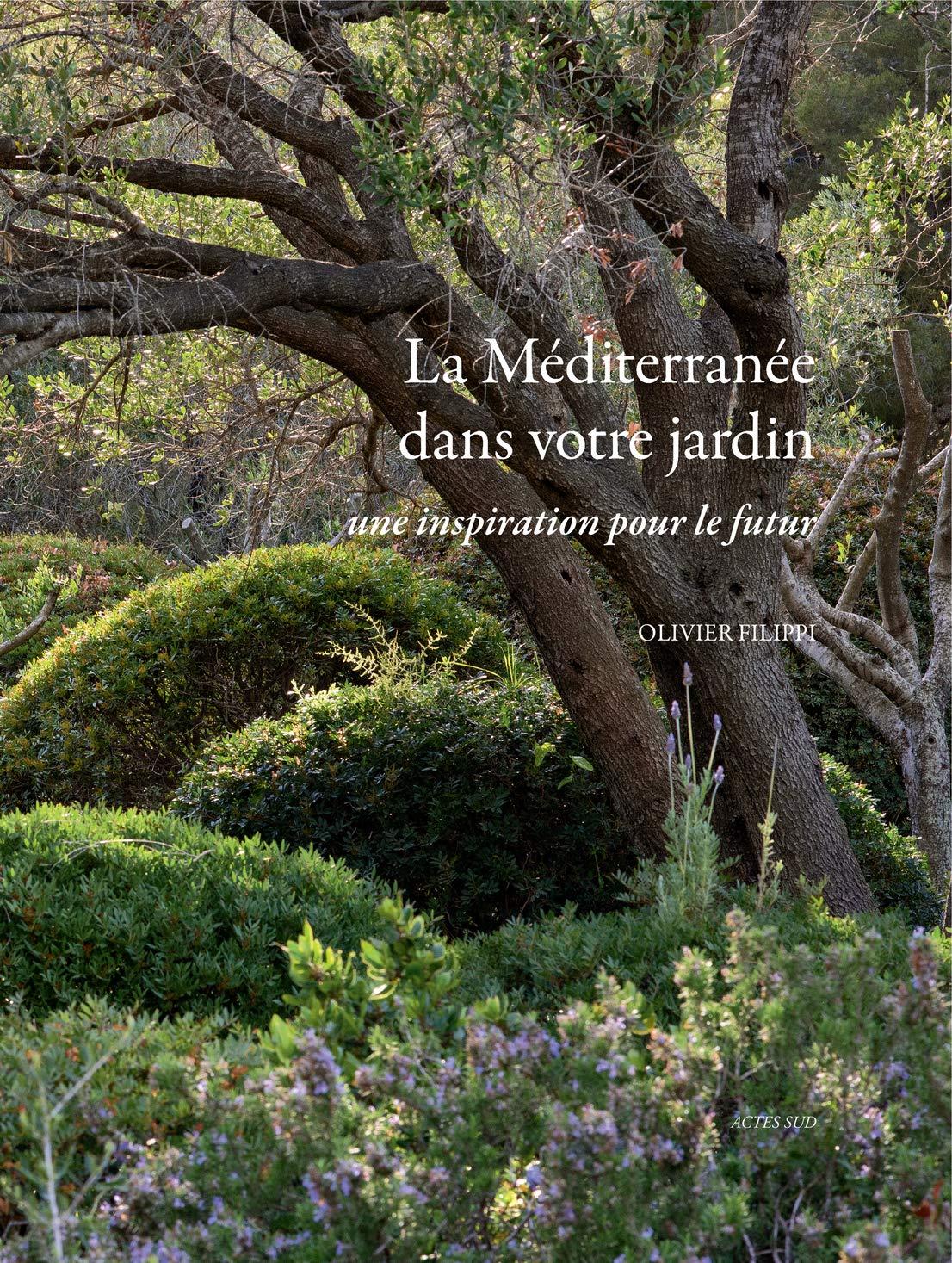 La mediterranee dans votre jardin - une inspiration pour le futur Nature: Amazon.es: Filippi, Olivier: Libros en idiomas extranjeros