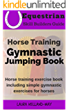 Horse Training Gymnastic Jumping Book: Horse Training Exercise Book Including Simple Gymnastic Exercises for Horses (English Edition)