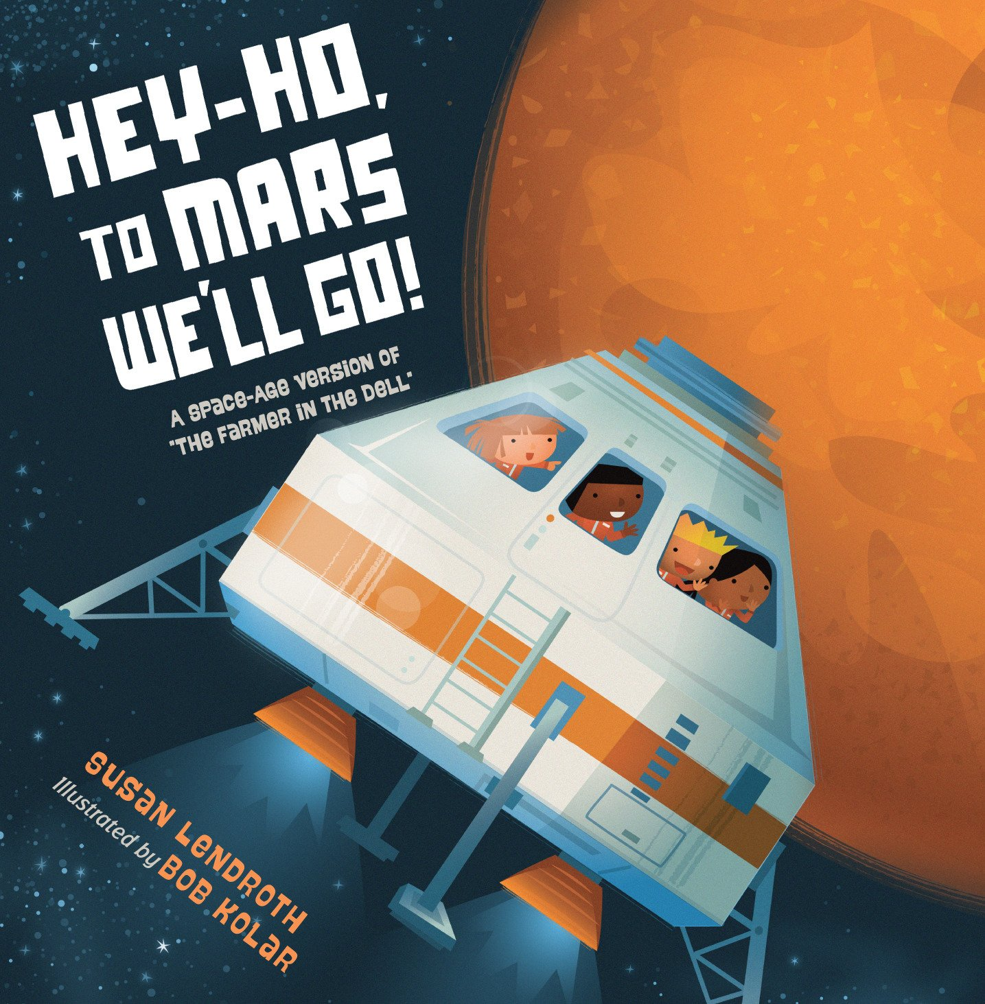Hey-Ho, to Mars We'll Go!: A Space-Age Version of The Farmer in the Dell