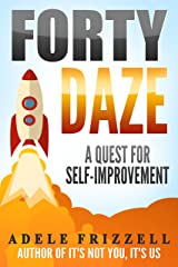Forty Daze: A Quest for Self-Improvement Kindle Edition