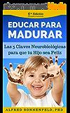 Educar Para Madurar: Las 5 Claves Neurobiológicas para que tu Hijo sea Feliz (Spanish Edition)