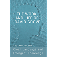 The Work and Life of David Grove: Clean Language and Emergent Knowledge (English Edition)