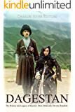 Dagestan: The History and Legacy of Russia's Most Ethnically Diverse Republic