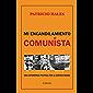 MI ENCANDILAMIENTO COMUNISTA: UNA EXPERIENCIA POLÍTICA POR LA JUSTICIA SOCIAL (Spanish Edition)