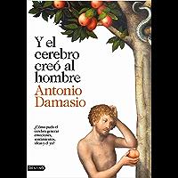 Y el cerebro creó al hombre: ¿Cómo pudo el cerebro generar emociones, sentimientos, ideas y el yo? (Spanish Edition)