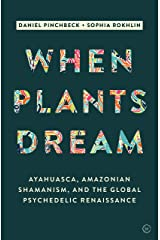 When Plants Dream: Ayahuasca, Amazonian Shamanism and the Global Psychedelic Renaissance Hardcover