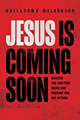 Jesus Is Coming Soon: Discern the End-Time Signs and Prepare for His Return Kindle Edition