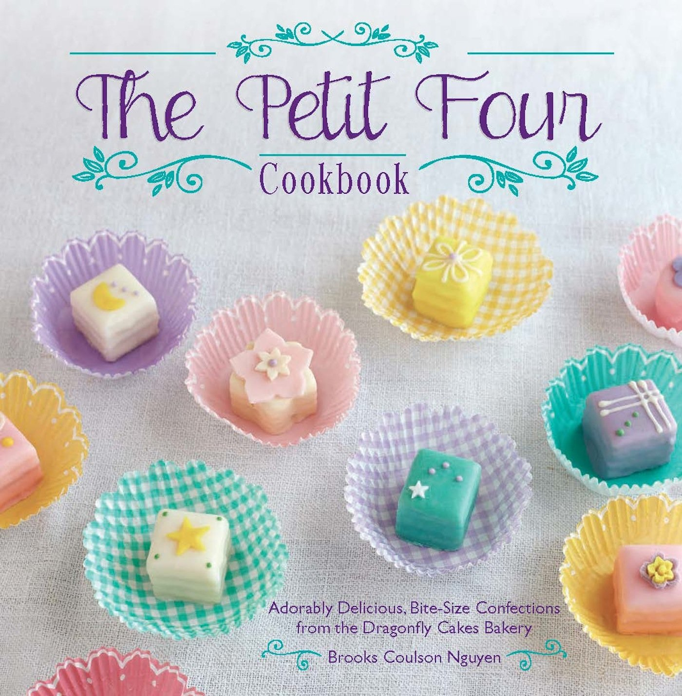 The Petit Four Cookbook: Adorably Delicious, Bite-Size Confections from the Dragonfly Cakes Bakery pdf epub