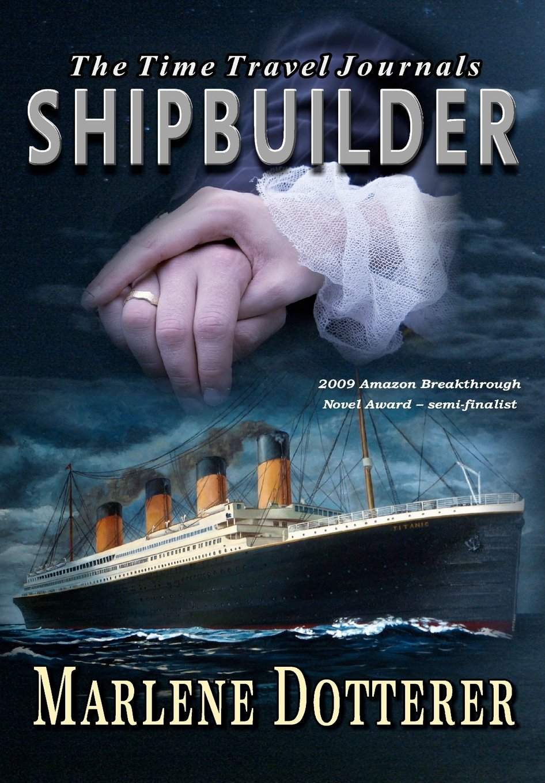 The Time Travel Journals: Shipbuilder: Dotterer, Marlene: 9781463695972:  Amazon.com: Books