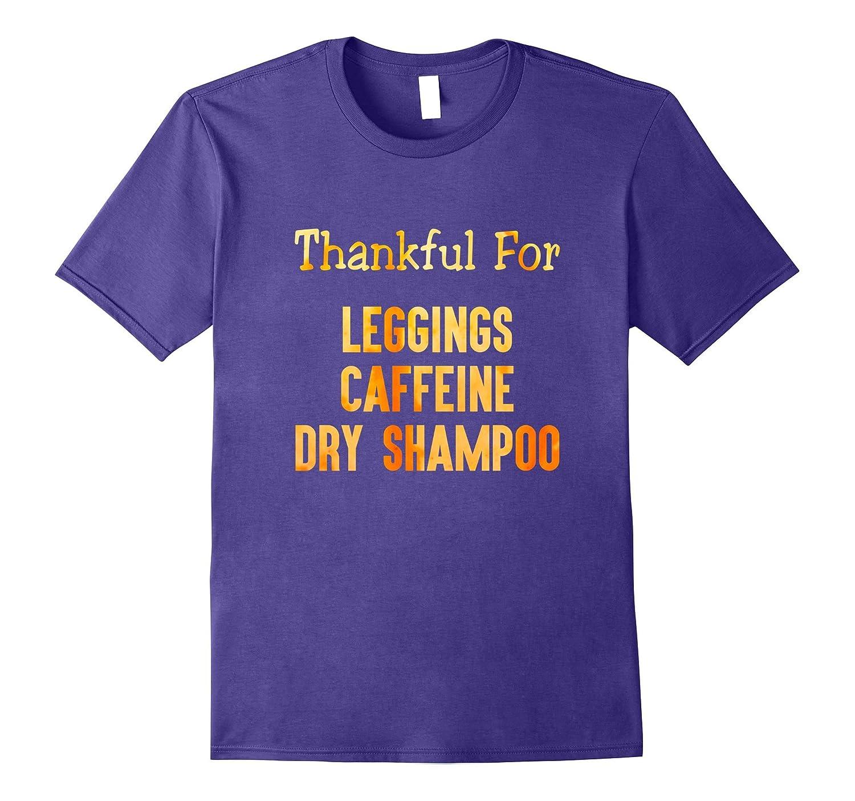 Thankful for leggings caffeine dry shampoo T-shirt-FL