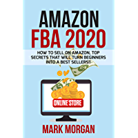 Amazon FBA 2020: How to Sell on Amazon, Top Secrets That Will Turn Beginners into a Best Sellers!! (English Edition)