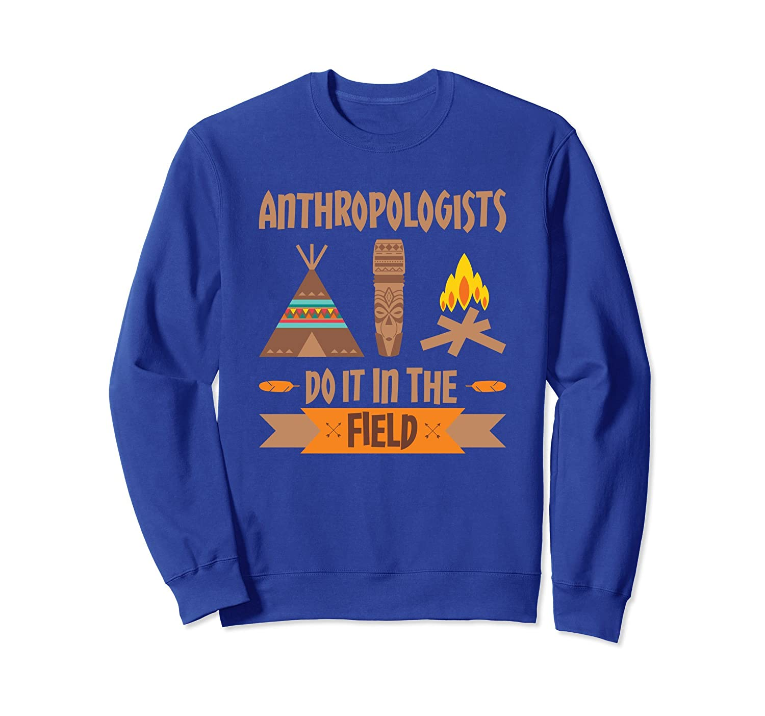 Anthropologists Do It In The Field Anthropology Sweatshirt-TH