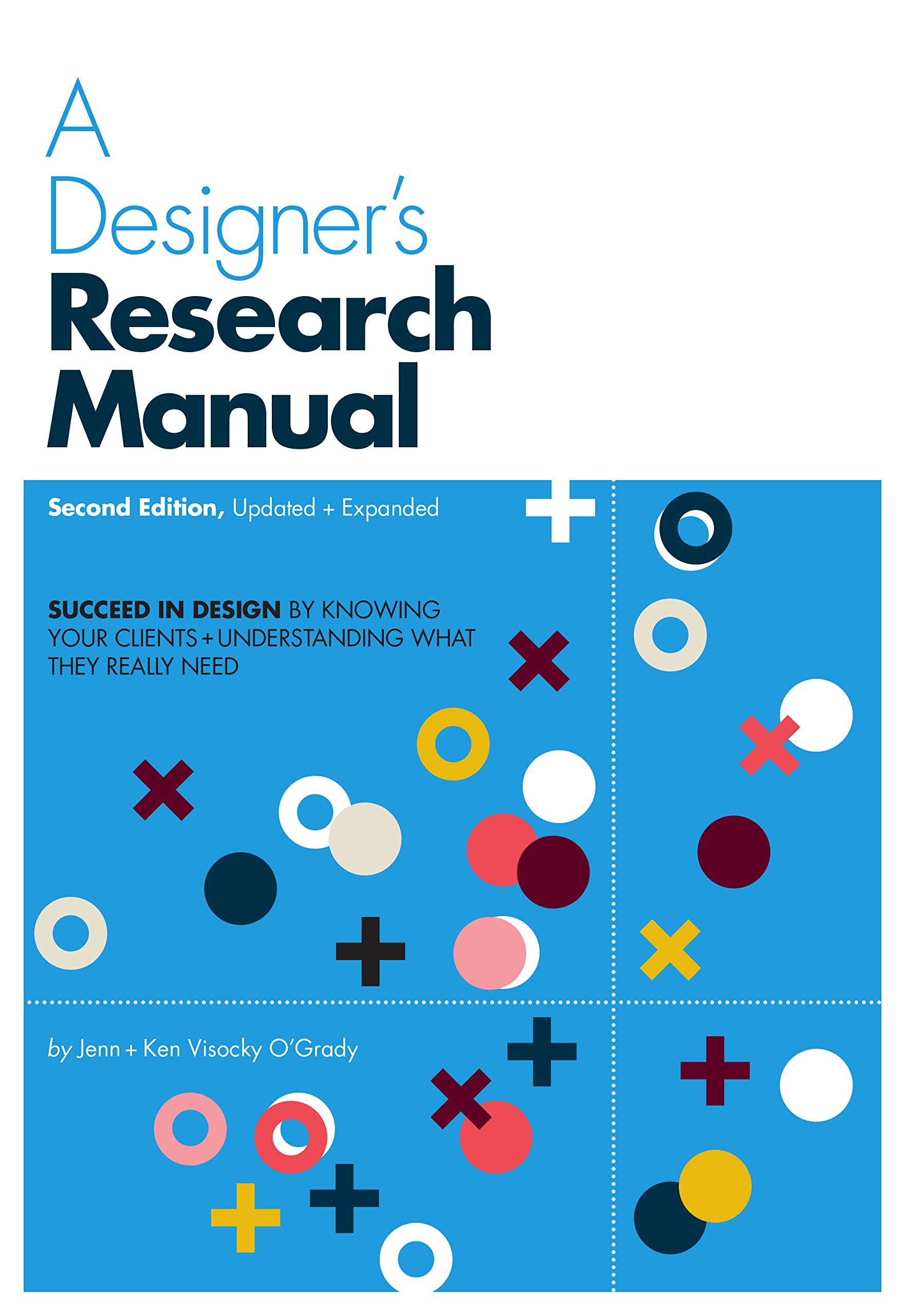 A Designer's Research Manual, 2nd edition, Updated and Expanded: Succeed in  design by knowing your clients and understanding what they really need:  Jenn ...