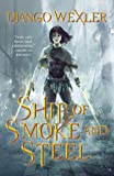 Ship of Smoke and Steel: The Wells of Sorcery, Book One