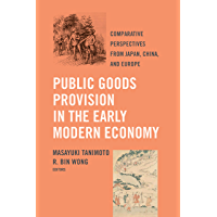Public Goods Provision in the Early Modern Economy: Comparative Perspectives from Japan, China, and Europe (English…