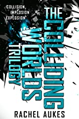 The Colliding Worlds Trilogy: The Complete Trilogy, including Collision, Implosion, and Explosion Kindle Edition