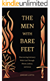 The Men With Bare Feet: Discovering Intimacy With God Through the Lives of Moses, Joshua, and Jesus